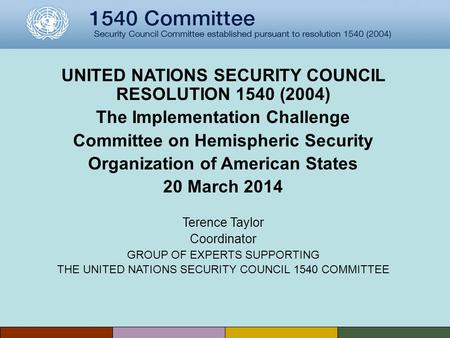 UNITED NATIONS SECURITY COUNCIL RESOLUTION 1540 (2004) The Implementation Challenge Committee on Hemispheric Security Organization of American States 20.