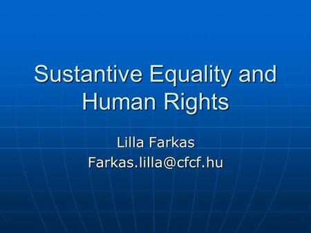 Sustantive Equality and Human Rights Lilla Farkas