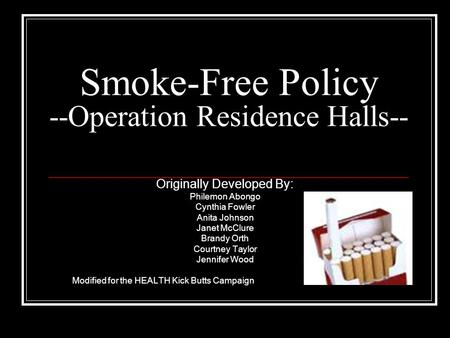 Smoke-Free Policy --Operation Residence Halls-- Originally Developed By: Philemon Abongo Cynthia Fowler Anita Johnson Janet McClure Brandy Orth Courtney.