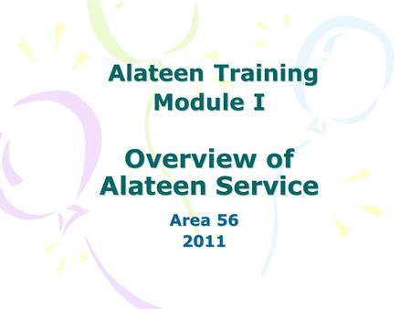 Alateen Training Module I Overview of Alateen Service Alateen Training Module I Overview of Alateen Service Area 56 2011.