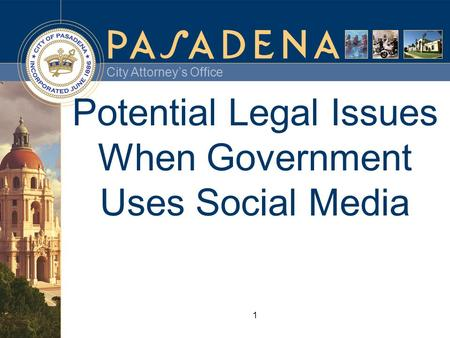 City Attorney's Office 1 Potential Legal Issues When Government Uses Social Media.