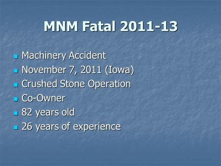 MNM Fatal 2011-13 Machinery Accident Machinery Accident November 7, 2011 (Iowa) November 7, 2011 (Iowa) Crushed Stone Operation Crushed Stone Operation.