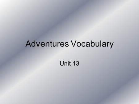 Adventures Vocabulary Unit 13. vary Your test scores will vary from test to test. To change Alter; differ Unchanging; constant; static.