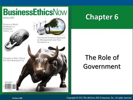 Copyright © 2012 The McGraw-Hill Companies, Inc. All rights reserved. Chapter 6 The Role of Government McGraw-Hill.