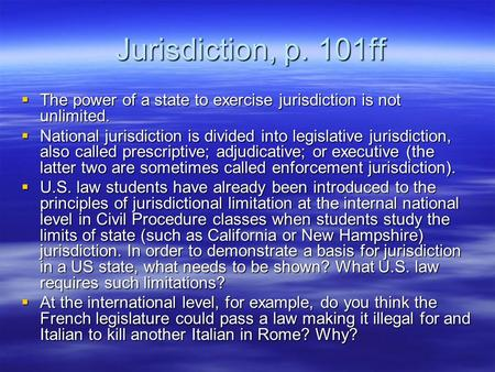 Jurisdiction, p. 101ff Jurisdiction, p. 101ff  The power of a state to exercise jurisdiction is not unlimited.  National jurisdiction is divided into.