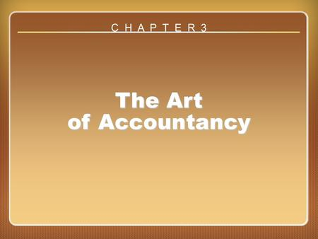 Chapter 3 The Art of Accountancy C H A P T E R 3.
