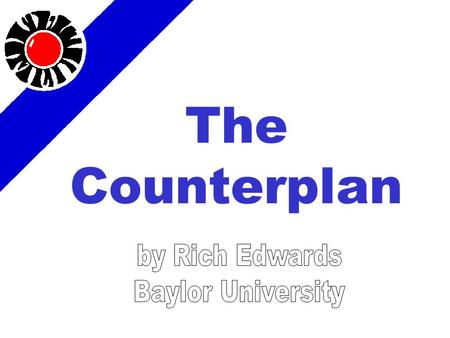 The Counterplan. A counterplan is a policy defended by the negative team which competes with the affirmative plan and is, on balance, more beneficial.