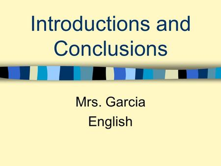 Introductions and Conclusions Mrs. Garcia English.
