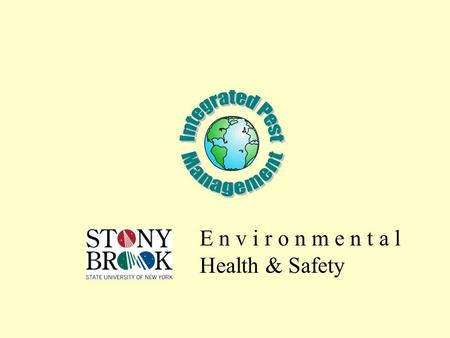 E n v i r o n m e n t a l Health & Safety. April 2001Environmental Health & Safety2 What is IPM? Integrated Pest Management (IPM) is the coordinated use.