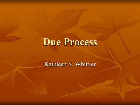 Due Process Kathleen S. Whittier. 200.5 Due process procedures.