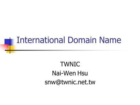 International Domain Name TWNIC Nai-Wen Hsu