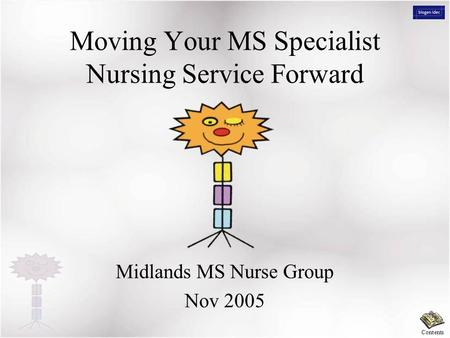 Contents Moving Your <strong>MS</strong> Specialist Nursing Service Forward Midlands <strong>MS</strong> Nurse Group Nov 2005.