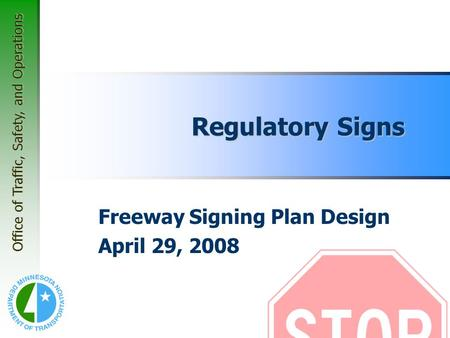 Office of Traffic, Safety, and Operations Regulatory Signs Freeway Signing Plan Design April 29, 2008.