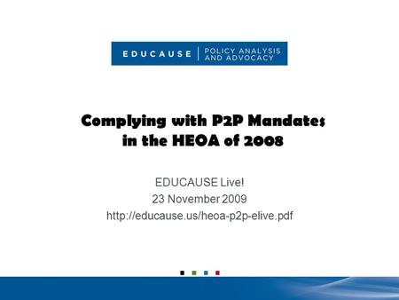 5/21/2015 (1) Complying with P2P Mandates in the HEOA of 2008 EDUCAUSE Live! 23 November 2009