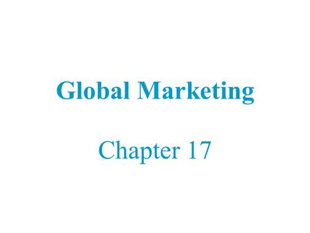 Global Marketing Chapter 17.