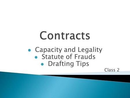 Capacity and Legality Statute of Frauds Drafting Tips Class 2.