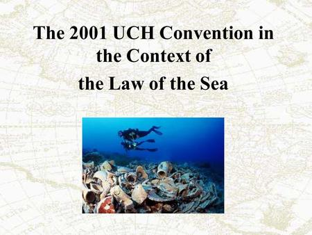 The 2001 UCH Convention in the Context of the Law of the Sea.