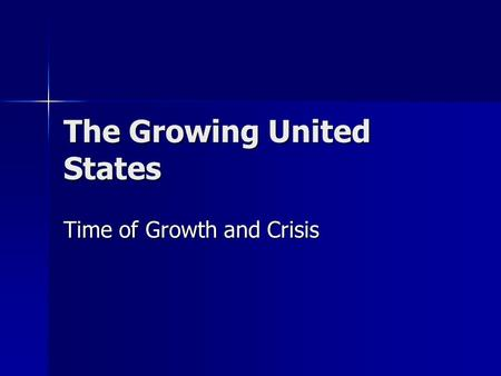 The Growing United States Time of Growth and Crisis.