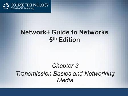 Network+ Guide to Networks 5 th Edition Chapter 3 Transmission Basics and Networking Media.