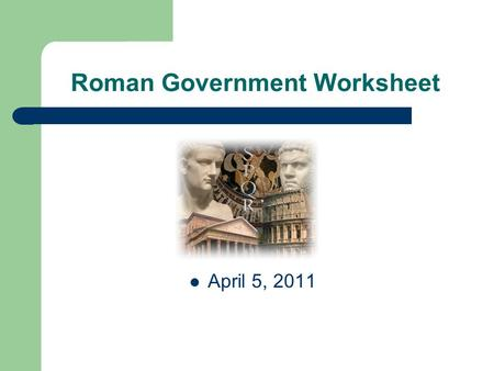 Roman Government Worksheet April 5, 2011. What was the main responsibility of a magistrate in the Roman republic? Elected each year to run the city and.