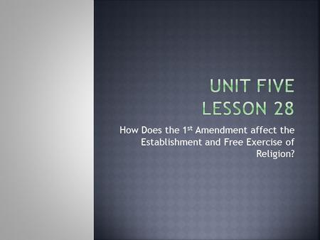 How Does the 1 st Amendment affect the Establishment and Free Exercise of Religion?