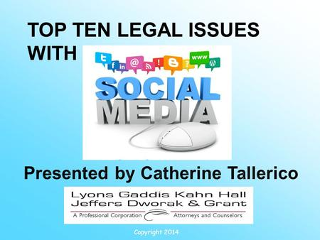 Copyright 2014 TOP TEN LEGAL ISSUES WITH. NUMBER 10: Are we friends?