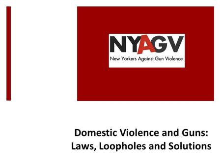 Domestic Violence and Guns: Laws, Loopholes and Solutions.