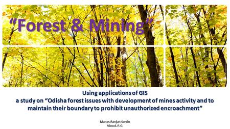 "Using applications of GIS a study on ""Odisha forest issues with development of mines activity and to maintain their boundary to prohibit unauthorized encroachment"""