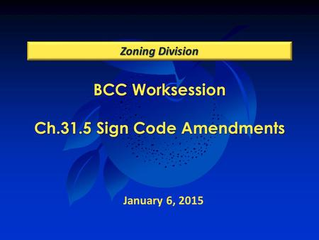 BCC Worksession Ch.31.5 Sign Code Amendments Zoning Division January 6, 2015.