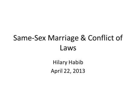 Same-Sex <strong>Marriage</strong> & Conflict of <strong>Laws</strong> Hilary Habib April 22, 2013.