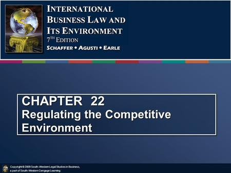 Copyright © 2009 South-Western Legal Studies in Business, a part of South-Western Cengage Learning. CHAPTER 22 Regulating the Competitive Environment.