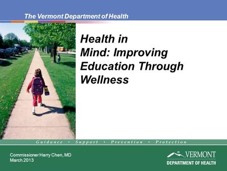 The Vermont Department of Health Commissioner Harry Chen, MD March 2013 Health in Mind: Improving Education Through Wellness.