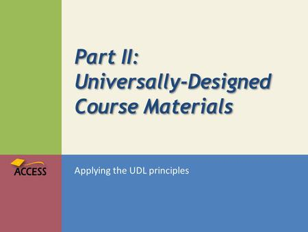 Part II: Universally-Designed Course Materials Applying the UDL principles.