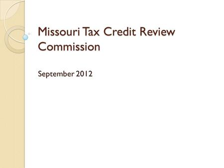 Missouri Tax Credit Review Commission September 2012.