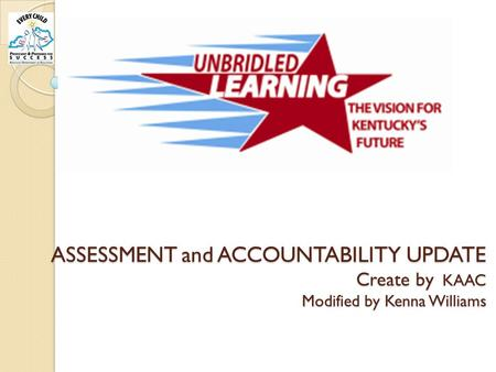 ASSESSMENT and ACCOUNTABILITY UPDATE Create by KAAC Modified by Kenna Williams.