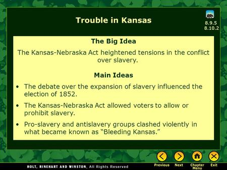 8.9.5 8.10.2 Trouble in Kansas The Big Idea The Kansas-Nebraska Act heightened tensions in the conflict over slavery. Main Ideas The debate over the expansion.