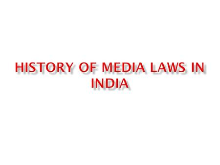  The history of media law could be traced to the British rule in India.  Most of the law framed during that time was obviously to control the press.