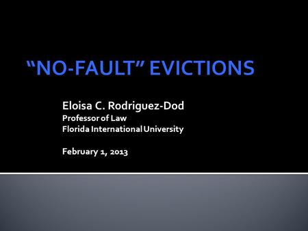 Eloisa C. Rodriguez-Dod Professor of Law Florida International University February 1, 2013.