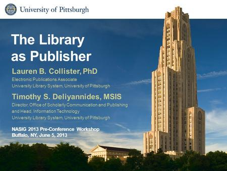 The Library as Publisher Timothy S. Deliyannides, MSIS Director, Office of Scholarly Communication and Publishing and Head, Information Technology University.