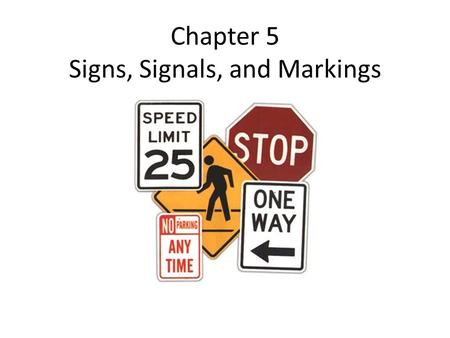 Chapter 5 Signs, Signals, and Markings. Regulatory signs Regulatory signs regulates or controls the movement of traffic. Gives commands/ Sets limits Colors: