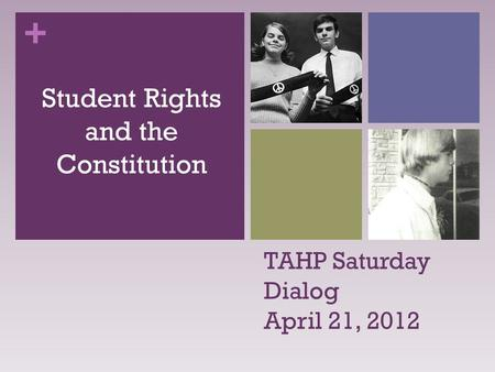 + TAHP Saturday Dialog April 21, 2012 Student Rights and the Constitution.