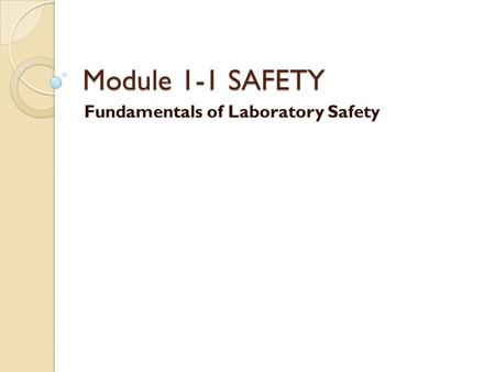 Module 1-1 SAFETY Fundamentals of Laboratory Safety.