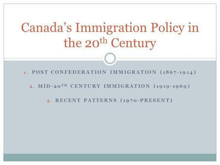 immigration policy in canada 1867 to 2canada dominion bureau of statistics, canada one hundred 1867-1967,   tries, canada regards immigration policy as an integral part of overall strategies.