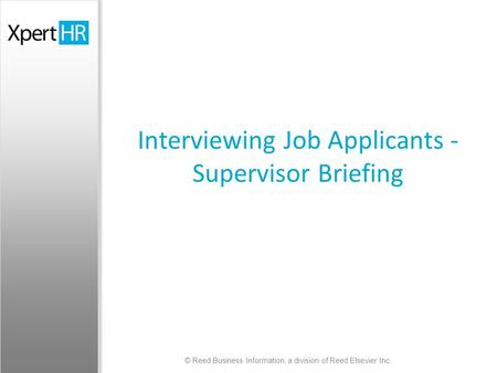 © Reed Business Information, a division of Reed Elsevier Inc. Interviewing Job Applicants - Supervisor Briefing.