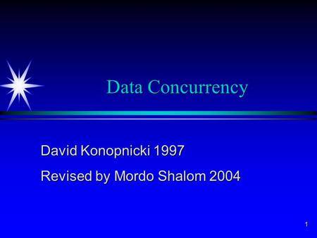 1 Data Concurrency David Konopnicki 1997 Revised by Mordo Shalom 2004.