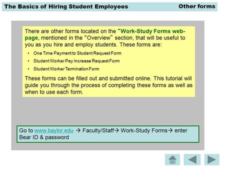 "The Basics of Hiring Student Employees There are other forms located on the ""Work-Study Forms web- page, mentioned in the ""Overview"" section, that will."