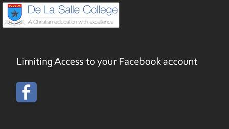 Limiting Access to your Facebook account. Facebook tool bar 1.Settings Click this option. 2.Privacy Edit Who can see my stuff? Who can contact me? Who.
