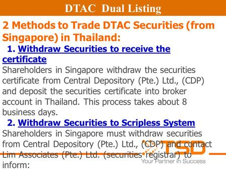 DTAC Dual Listing 2 Methods to Trade DTAC Securities (from Singapore) in Thailand: 1. Withdraw Securities to receive the certificate Shareholders in Singapore.