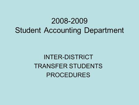 2008-2009 Student Accounting Department INTER-DISTRICT TRANSFER STUDENTS PROCEDURES.