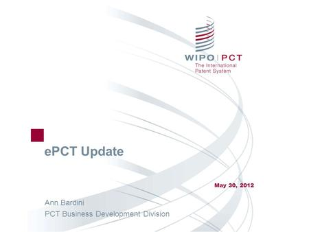 EPCT Update May 30, 2012 Ann Bardini PCT Business Development Division.